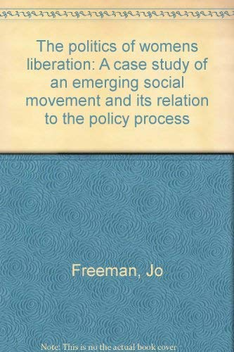 The Politics of Women's Liberation A Case Study of an Emerging Social Movement and its ...