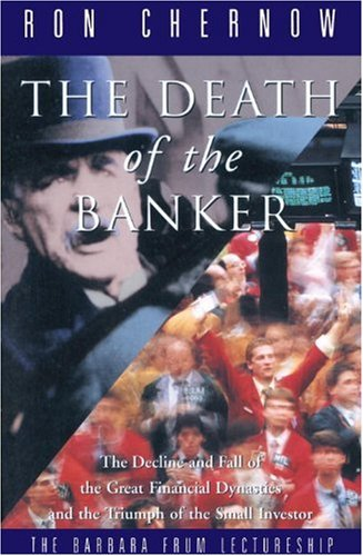 9780679308591: The Death of the Banker: The Decline and Fall of the Great Financial Dynasties a
