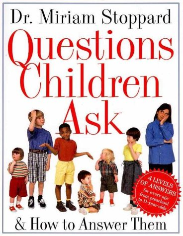 Questions Children Ask and How to Answer Them: Miriam Stoppard