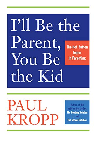 I'll Be the Parent You Be the Kid: Kropp Paul