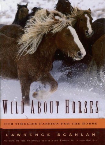 Wild About Horses: Our Timeless Passion For The Horse (0679309535) by Lawrence SCANLAN