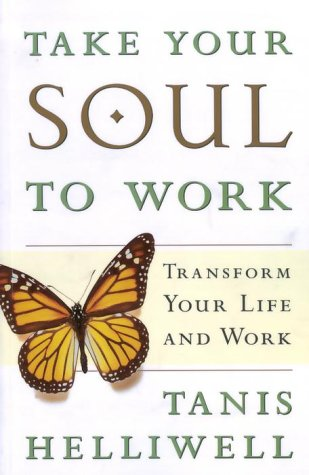 9780679309581: TAKE YOUR SOUL TO WORK: Transform Your Life and Work