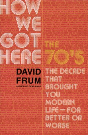 9780679309666: How We Got Here, The 70's, The Decade That Brought You Modern Life, For Better or Worse
