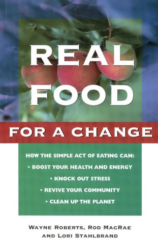 Real Food for a Change : Bringing: Lori Stahlbrand; Rod