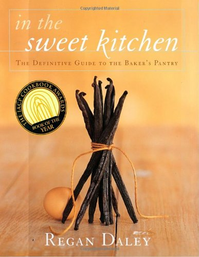 IN THE SWEET KITCHEN the Definitive Guide to the Baker's Pantry: Daley, Regan