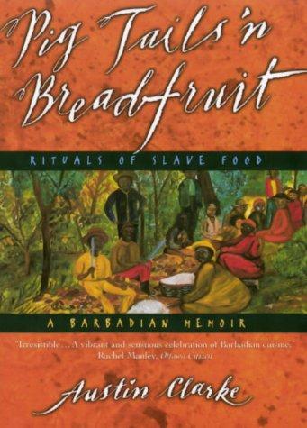 Pig Tails 'n Breadfruit : Rituals of Slave Food: A Barbadian Memoir: Clarke, Austin
