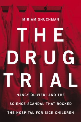 The Drug Trial: Nancy Olivieri and the Science Scandal that Rocked the Hospital for Sick Children: ...