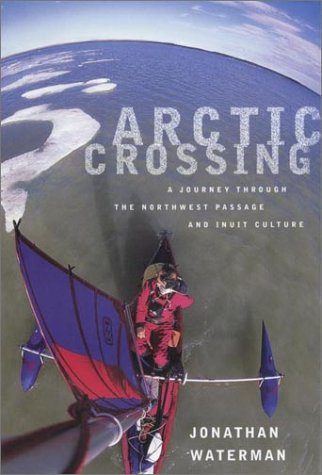 Arctic Crossing : A Journey Through the Northwest Passage and Inuit Culture
