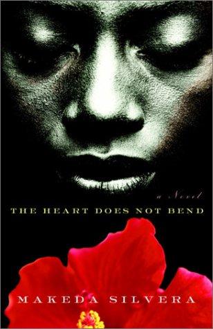 The Heart Does Not Bend : A Novel: Silvera, Makeda