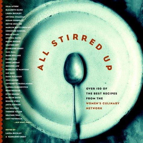 All Stirred Up: OVER 150 OF THE BEST RECIPES FROM THE WOMEN'S CULINARY NETWORK: Women's ...