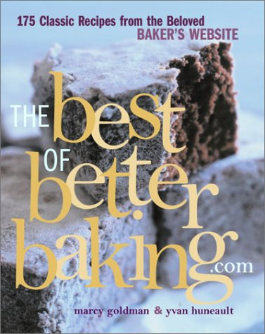 The Best of BetterBaking.com: 175 Classic Recipes from the Beloved Baker's Website: Marcy ...