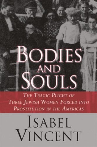 9780679311621: Bodies and Souls: The Tragic Plight of Three Jewish Women Forced into Prostitution in the Americas