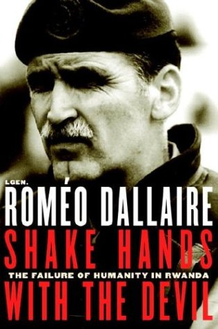 Shake Hands with the Devil: The Failure of Humanity in Rwanda: Dallaire, Romeo