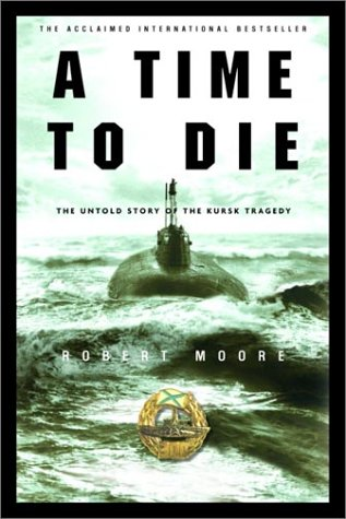 9780679312024: A Time to Die: The Untold Story of the Kursk Tragedy