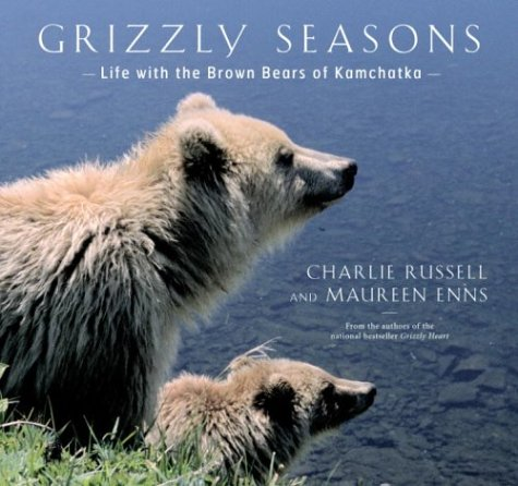 Grizzly Seasons : Life with the Brown Bears of Kamchatka: Russell