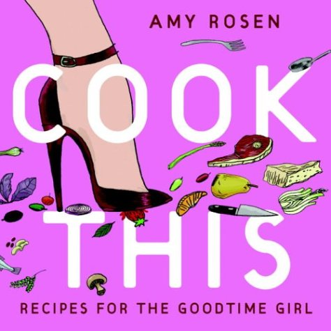 9780679312574: Cook This: Recipes for the Goodtime Girl