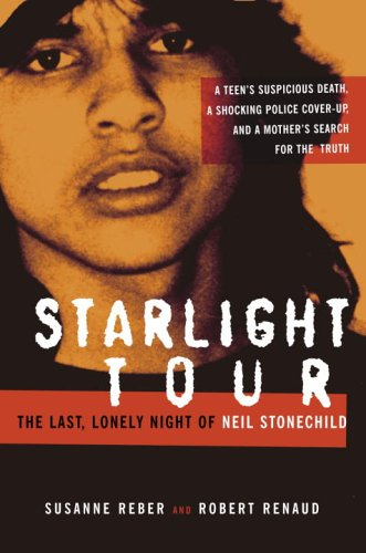 Starlight Tour: The Last, Lonely Night of Neil Stonechild: Reber, Susanne, Renaud, Robert