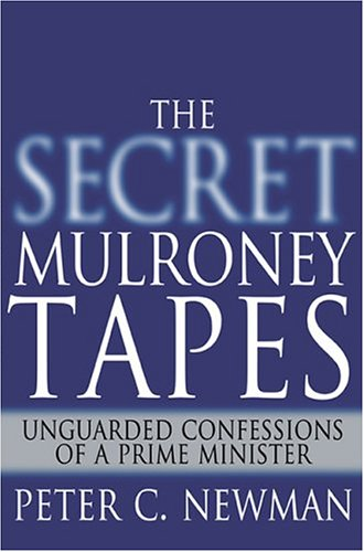 9780679313519: The Secret Mulroney Tapes: Unguarded Confessions of a Prime Minister