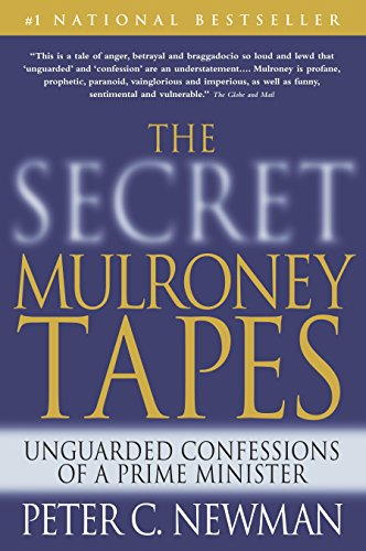 9780679313526: The Secret Mulroney Tapes: Unguarded Confessions of a Prime Minister