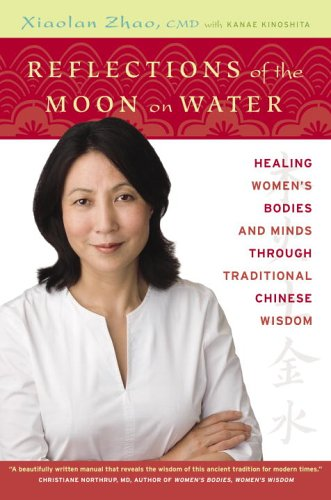 Reflections of the Moon on Water: Healing Women's Bodies and Minds through Traditional Chinese Wi...