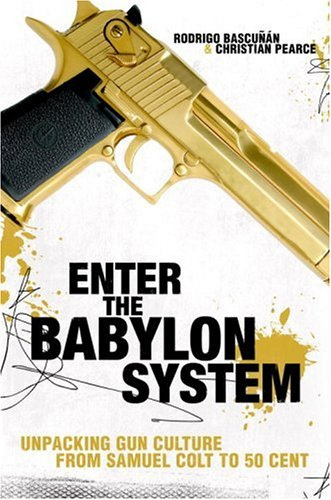 9780679313885: Enter the Babylon System: Unpacking Gun Culture from Samuel Colt to 50 Cent