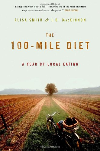 The 100-Mile Diet [SIGNED]: Alisa Smith and J. B. MacKinnon