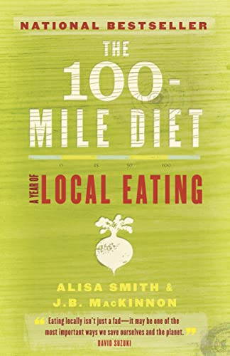 The 100-Mile Diet: A Year of Local: Smith, Alisa, Mackinnon,