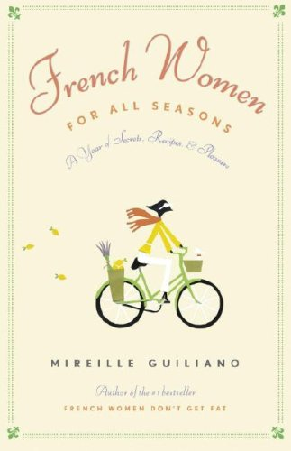 FRENCH WOMEN FOR ALL SEASONS A Year of Secrets, Recipes & Pleasure: Guiliano, Mireille