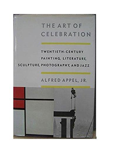 Art of Celebration: Twentieth-Century Painting, Literature, Sculpture,: Appel, Alfred