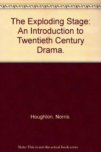 The Exploding Stage: An Introduction to Twentieth Century Drama.: Houghton, Norris.