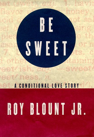 Be Sweet: A Conditional Love Story (Signed): Blount, Roy Jr.
