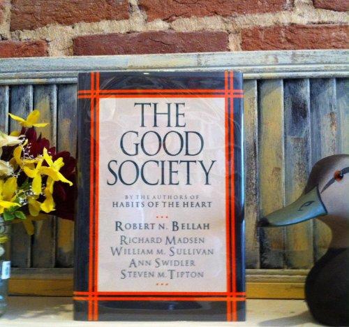 THE GOOD SOCIETY.: BELLAH, Robert N., Richard Madsen, Steven M. Tipton, William M. Sullivan, Ann ...