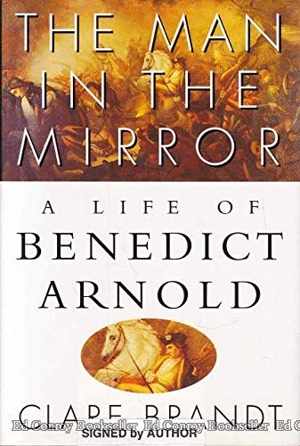 The Man in the Mirror: A Life of Benedict Arnold: Brandt, Clare