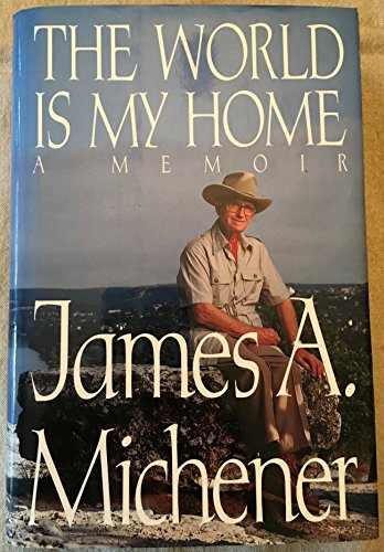 The World Is My Home: A Memoir: Michener, James A.