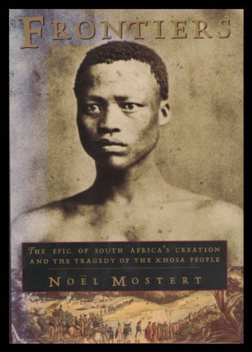 Frontiers: The Epic of South Africa's Creation: Mostert, Noel