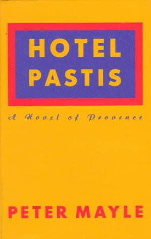 Hotel Pastis: A Novel of Provence: Mayle, Peter