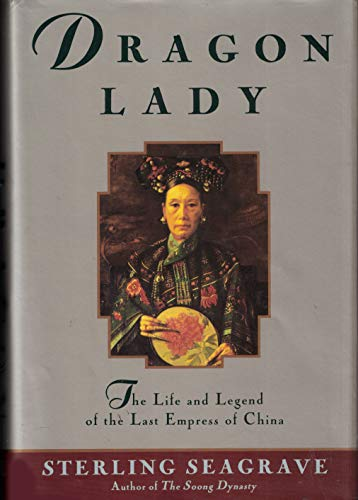 Dragon Lady: The Life and Legend of the Last Empress of China: Seagrave, Sterling