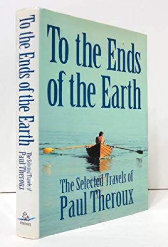 To The Ends of the Earth ** S I G N E D ** (FIRST EDITION): Theroux, Paul