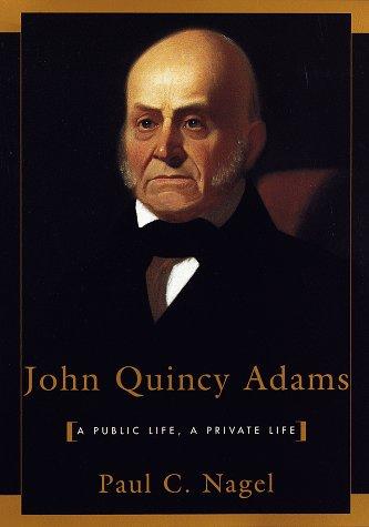 John Quincy Adams: A Public Life, A Private Life: NAGEL, PAUL C.
