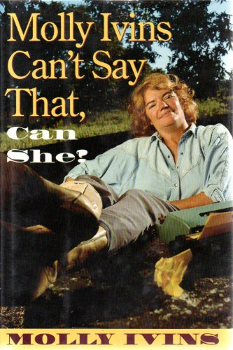 Molly Ivins Can't Say That, Can She?: Ivins, Molly