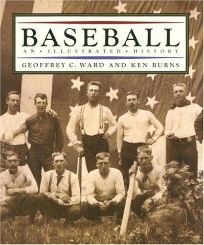 Baseball: An Illustrated History: Ward, Geoffrey C., and Burns, Ken