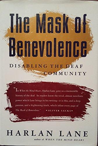 Mask Of Benevolence, The: Disabling the Deaf: Harlan Lane