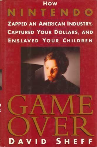 9780679404699: Game over: How Nintendo Zapped an American Industry, Captured Your Dollars, and Enslaved Your Children