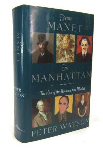 9780679404729: From Manet to Manhattan: The Rise of the Modern Art Market