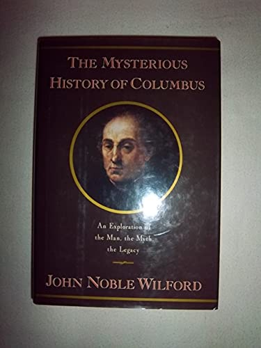 The Mysterious History of Columbus: An Exploration: Wilford, John Noble