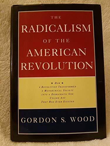 9780679404934: The Radicalism of the American Revolution