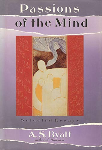Passions of the Mind, Selected Essays: Byatt, A.S.