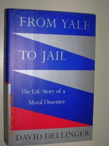 From Yale to Jail: The Life Story of a Moral Dissenter, Dellinger, David