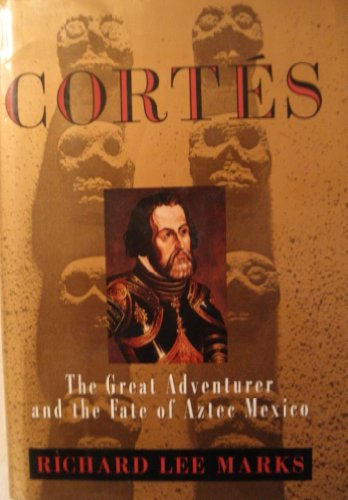 9780679406099: Cortes: The Great Adventurer and the Fate of Aztec Mexico