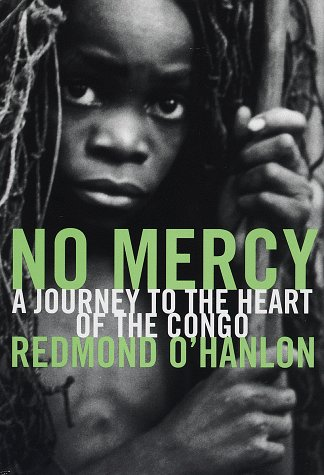 No Mercy : A Journey to the Heart of the Congo: O'Hanlon, Redmond